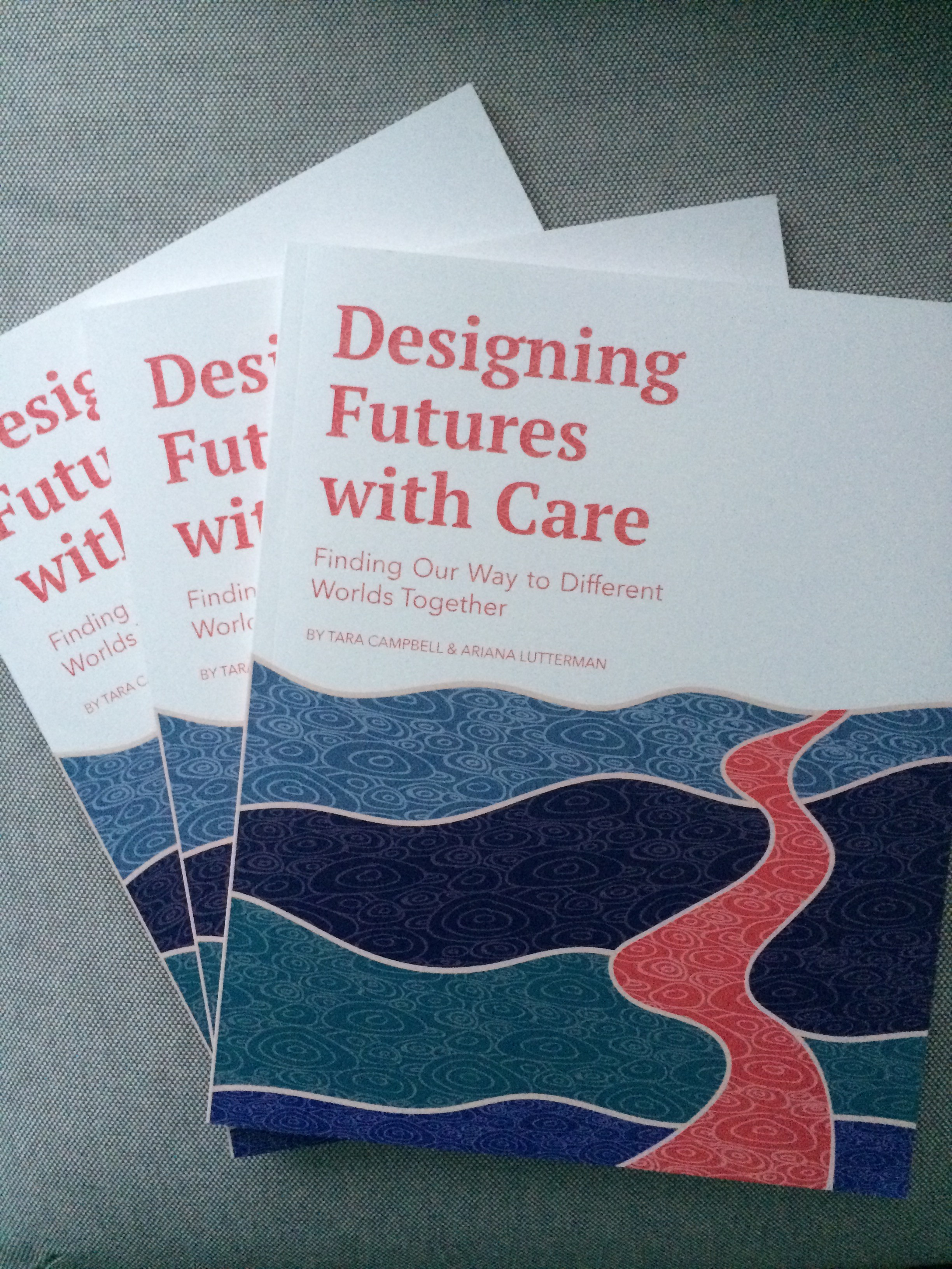 Designing Futures with Care: Finding Our Way to Different Worlds Together